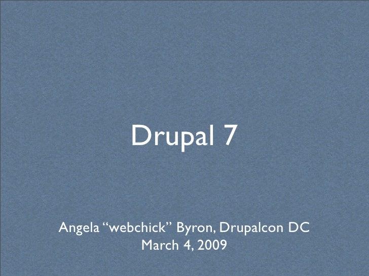 "Drupal 7  Angela ""webchick"" Byron, Drupalcon DC             March 4, 2009"