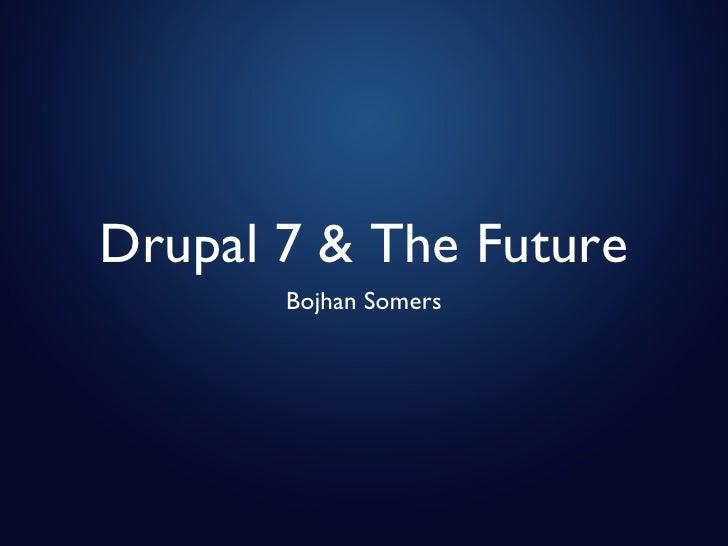 Drupal 7 & The Future <ul><li>Bojhan Somers </li></ul>