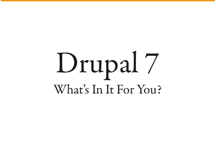 Drupal 7 What's In It For You?