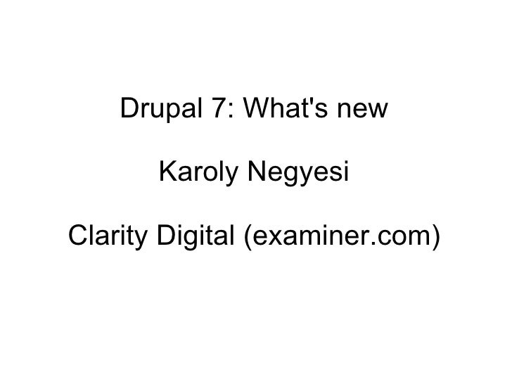 Drupal 7: What's new Karoly Negyesi Clarity Digital (examiner.com)