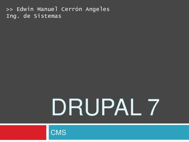 >> Edwin Manuel Cerrón AngelesIng. de Sistemas            DRUPAL 7            CMS