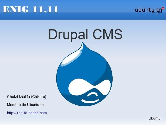 ENIG 11.11Drupal CMSChokri khalifa (Chikore)Membre de Ubuntu-tnhttp://khalifa-chokri.comUbuntu