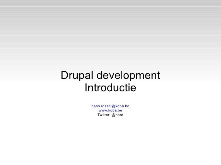 Drupal development    Introductie     hans.rossel@koba.be        www.koba.be        Twitter: @haro