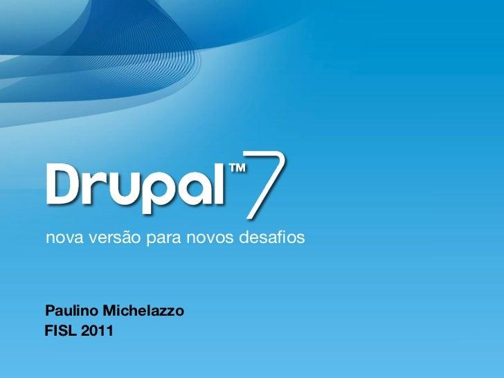 nova versão para novos desafiosPaulino MichelazzoFISL 2011
