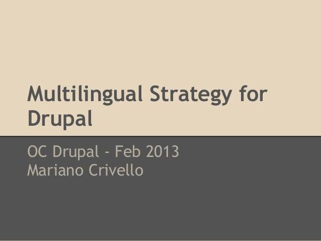Multilingual Strategy forDrupalOC Drupal - Feb 2013Mariano Crivello