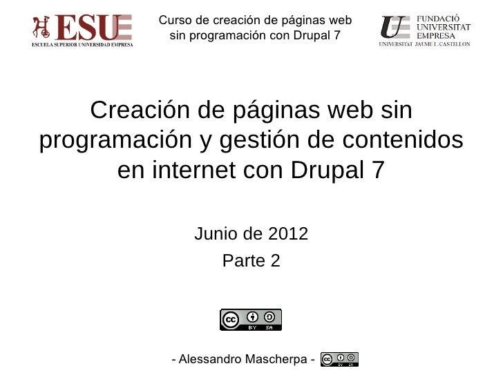 Curso de creación de páginas web           sin programación con Drupal 7    Creación de páginas web sinprogramación y gest...