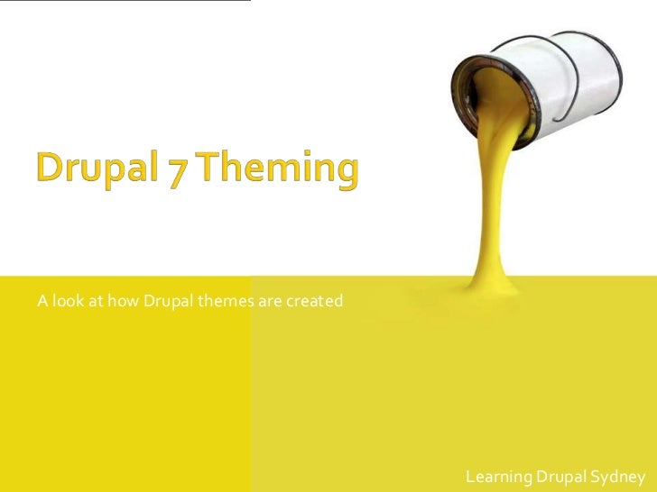 A look at how Drupal themes are created                                          Learning Drupal Sydney