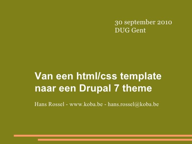 30 september 2010                               DUG Gent     Van een html/css template naar een Drupal 7 theme Hans Rossel...