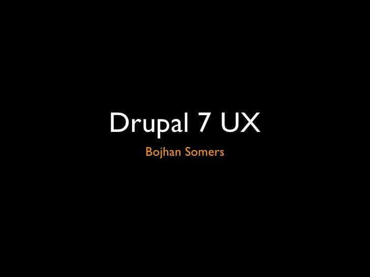 Drupal 7 UX <ul><li>Bojhan Somers </li></ul>