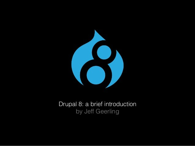 Drupal 8: a brief introduction by Jeff Geerling