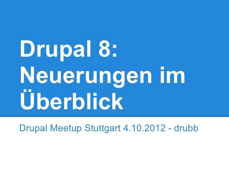 Drupal 8:Neuerungen imÜberblickDrupal Meetup Stuttgart 4.10.2012 - drubb