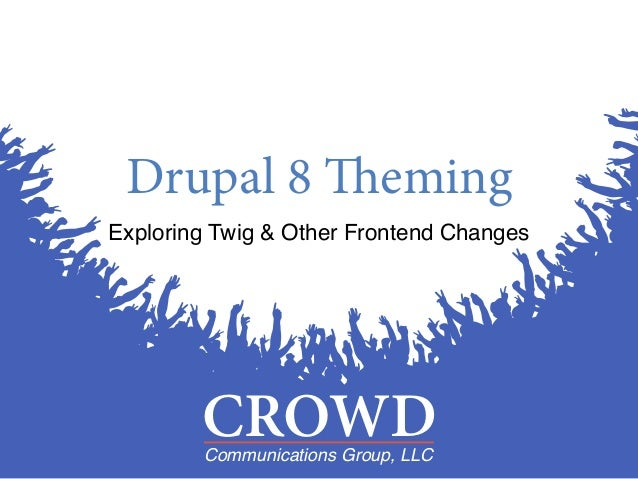 CROWDCommunications Group, LLC CROWDCommunications Group, LLC Drupal 8 Theming Exploring Twig & Other Frontend Changes