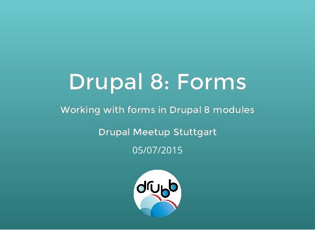 Drupal 8: FormsDrupal 8: Forms Working with forms in Drupal 8 modulesWorking with forms in Drupal 8 modules Drupal Meetup ...