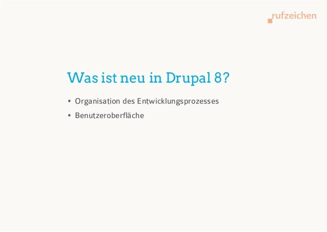Was ist neu in Drupal 8?• Organisation des Entwicklungsprozesses• Benutzeroberfläche