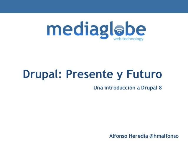 Drupal: Presente y FuturoUna introducción a Drupal 8Alfonso Heredia @hmalfonso
