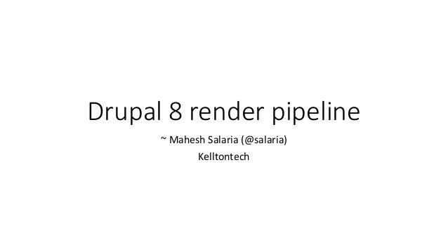 Drupal 8 render pipeline ~ Mahesh Salaria (@salaria) Kelltontech