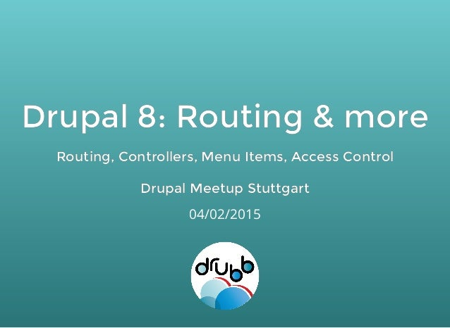 Drupal 8: Routing & moreDrupal 8: Routing & more Routing, Controllers, Menu Items, Access ControlRouting, Controllers, Men...