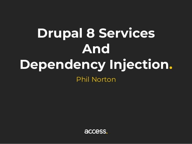 Drupal 8 Services And Dependency Injection. Phil Norton
