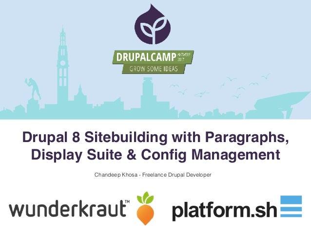 Chandeep Khosa - Freelance Drupal Developer Drupal 8 Sitebuilding with Paragraphs, Display Suite & Config Management