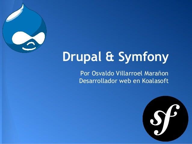 Drupal & SymfonyPor Osvaldo Villarroel MarañonDesarrollador web en Koalasoft