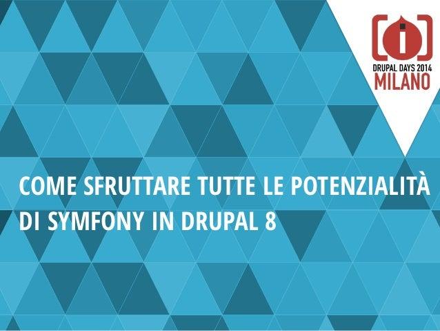 COME SFRUTTARE TUTTE LE POTENZIALITÀ DI SYMFONY IN DRUPAL 8
