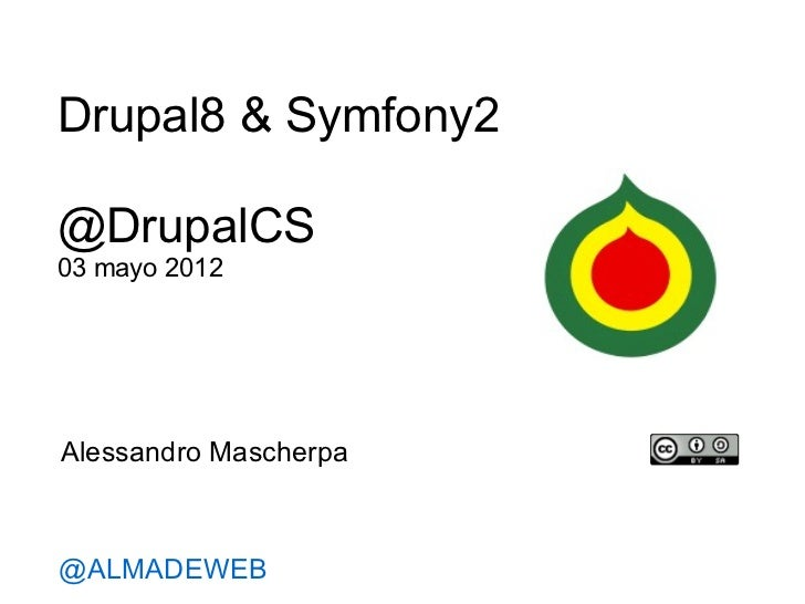 Drupal8 & Symfony2@DrupalCS03 mayo 2012Alessandro Mascherpa@ALMADEWEB