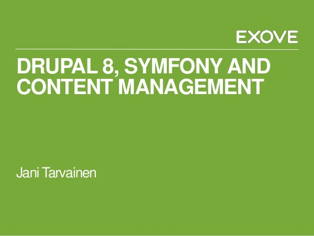 DRUPAL 8, SYMFONY AND CONTENT MANAGEMENT Jani Tarvainen