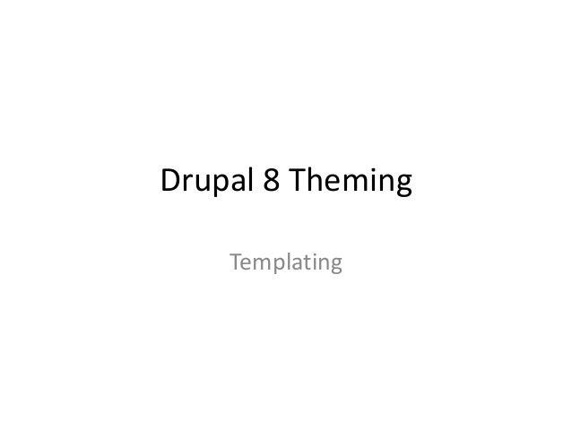 Drupal 8 Theming Templating