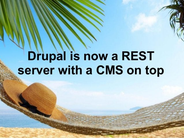 Drupal is now a RESTserver with a CMS on top