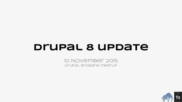 Drupal 8 update 10 November 2015 Drupal Brisbane meetup