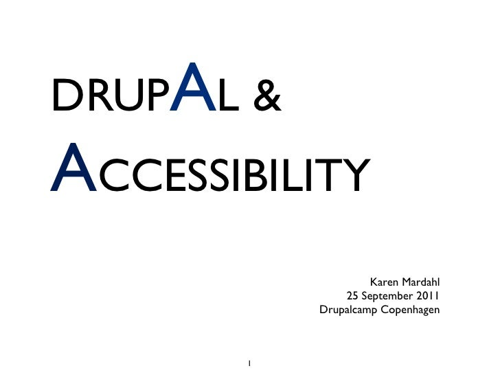DRUPAL &ACCESSIBILITY                    Karen Mardahl               25 September 2011           Drupalcamp Copenhagen    ...