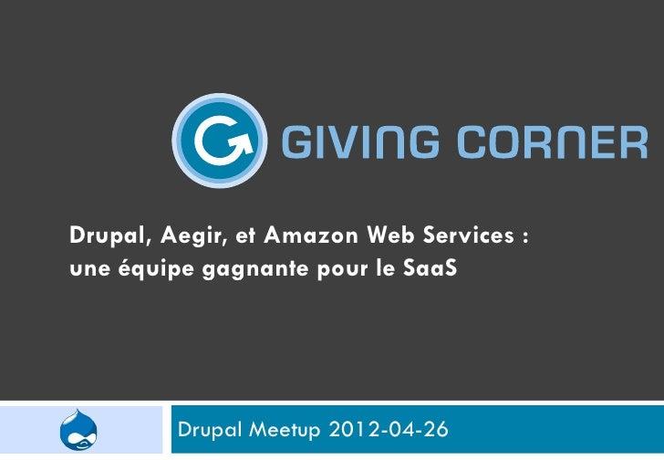 Drupal, Aegir, et Amazon Web Services :une équipe gagnante pour le SaaS         Drupal Meetup 2012-04-26