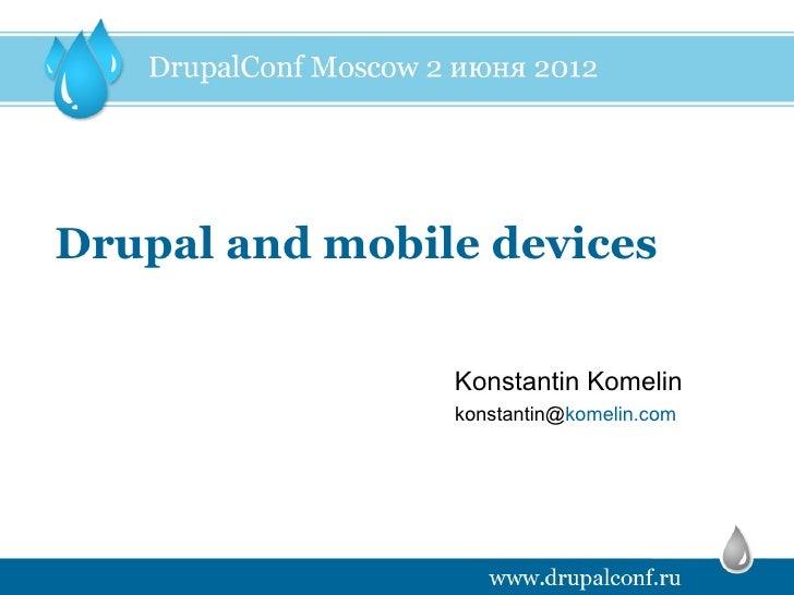 Drupal and mobile devices                Konstantin Komelin                konstantin@komelin.com