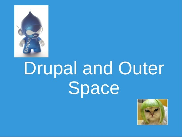 Drupal and Outer  Space
