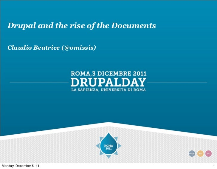 Drupal and the rise of the Documents   Claudio Beatrice (@omissis)Monday, December 5, 11                    1