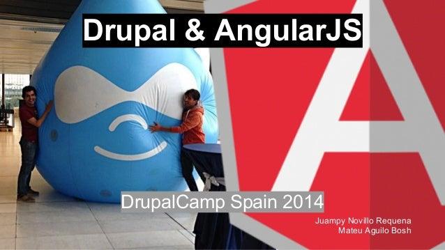 Drupal & AngularJS DrupalCamp Spain 2014 Juampy Novillo Requena Mateu Aguilo Bosh