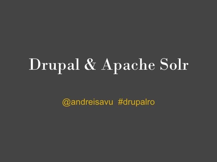 Drupal & Apache Solr      @andreisavu #drupalro