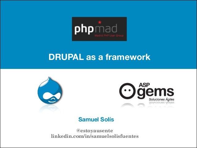 DRUPAL as a framework Samuel Solís @estoyausente linkedin.com/in/samuelsolisfuentes