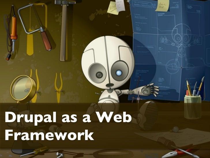 Drupal as a WebFramework