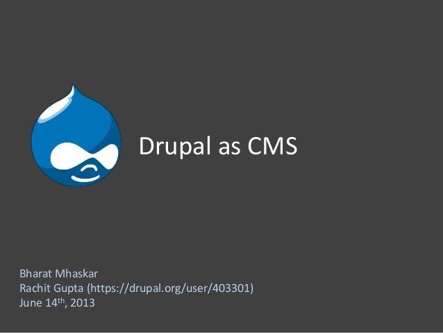 Drupal as CMSBharat MhaskarRachit Gupta (https://drupal.org/user/403301)June 14th, 2013