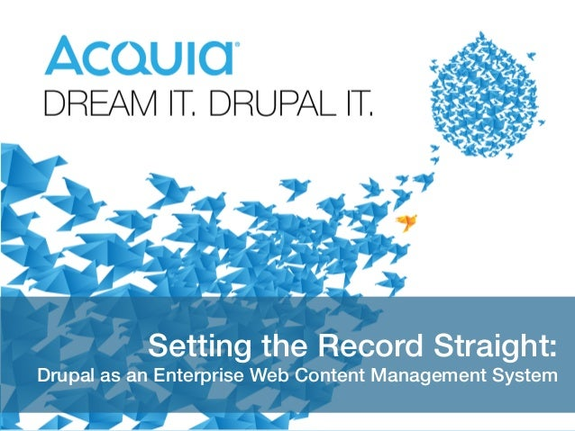 1 Setting the Record Straight:! Drupal as an Enterprise Web Content Management System!