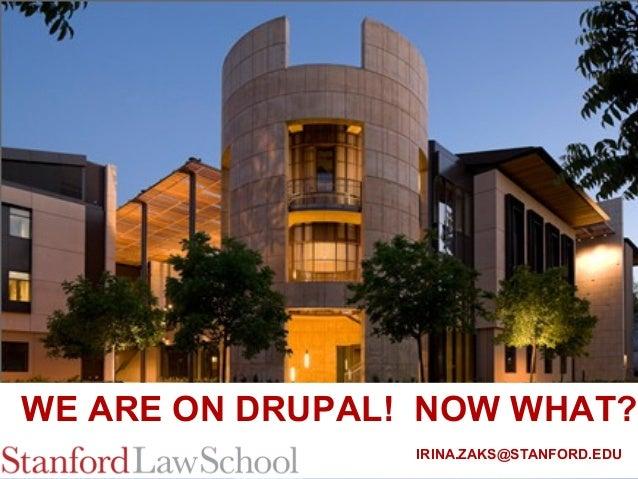 WE ARE ON DRUPAL! NOW WHAT?                 IRINA.ZAKS@STANFORD.EDU                                 1