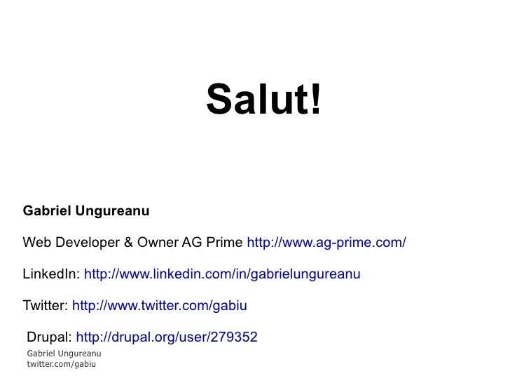 Salut! Gabriel Ungureanu Web Developer & Owner AG Prime  http://www.ag-prime.com/   LinkedIn:  http://www.linkedin.com/in/...