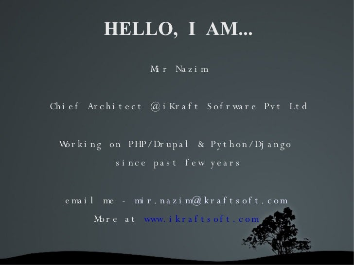 HELLO,  I  AM... <ul><li>Mir Nazim </li></ul><ul><li>Chief Architect @ iKraft Sofrware Pvt Ltd </li></ul><ul><li>Working o...