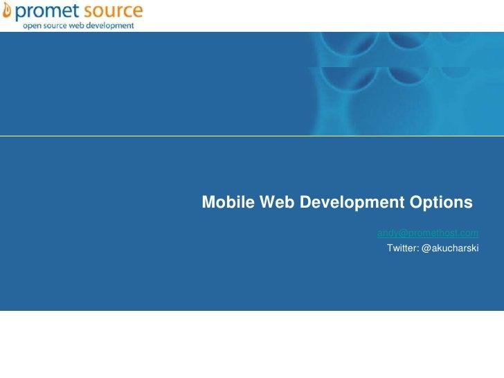 Mobile Web Development Options                   andy@promethost.com                    Twitter: @akucharski