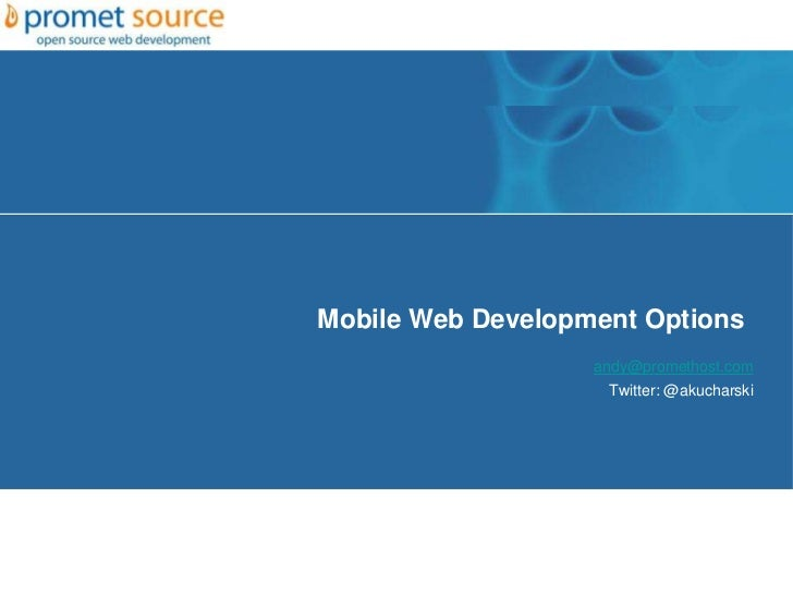 Mobile Web Development Options                   andy@promethost.com                    Twitter: @akucharski