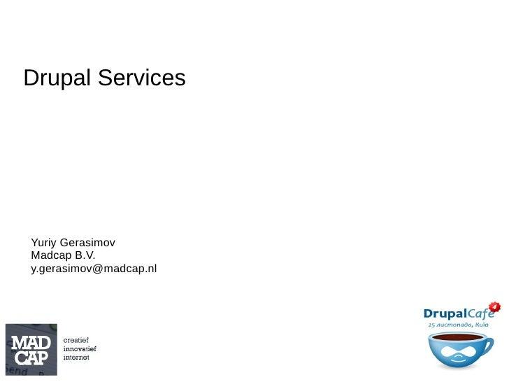 Yuriy Gerasimov Madcap B.V. [email_address] Drupal Services