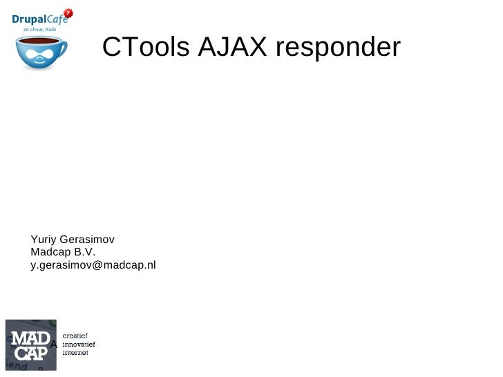 CTools AJAX responder Yuriy Gerasimov Madcap B.V. [email_address]