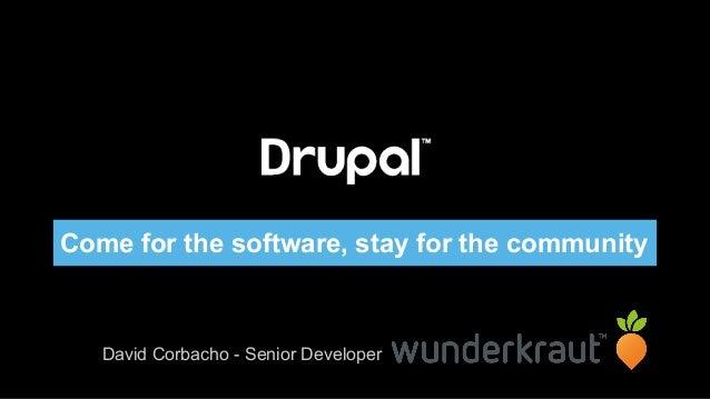 Come for the software, stay for the community David Corbacho - Senior Developer