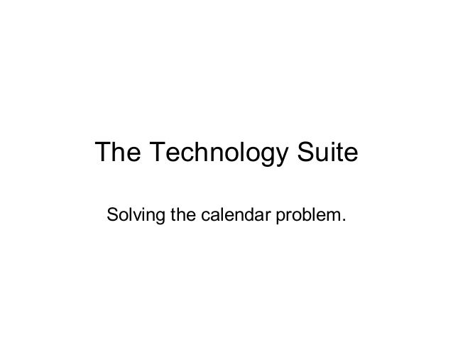 The Technology Suite Solving the calendar problem.
